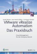 vRealize Automation. Das Praxisbuch. Cloud-Management für den Enterprise-Bereich